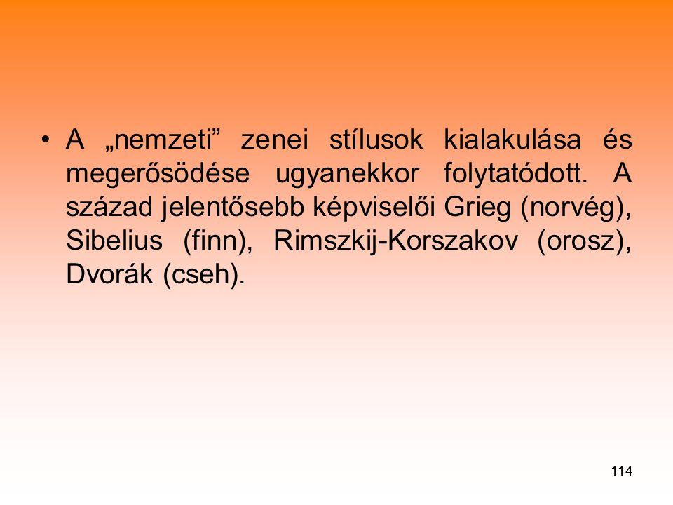 """A """"nemzeti zenei stílusok kialakulása és megerősödése ugyanekkor folytatódott. A század jelentősebb képviselői Grieg (norvég), Sibelius (finn), Rimszkij-Korszakov (orosz), Dvorák (cseh)."""