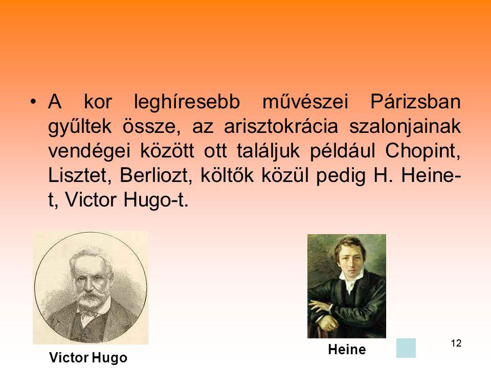 A kor leghíresebb művészei Párizsban gyűltek össze, az arisztokrácia szalonjainak vendégei között ott találjuk például Chopint, Lisztet, Berliozt, költők közül pedig H. Heine-t, Victor Hugo-t.