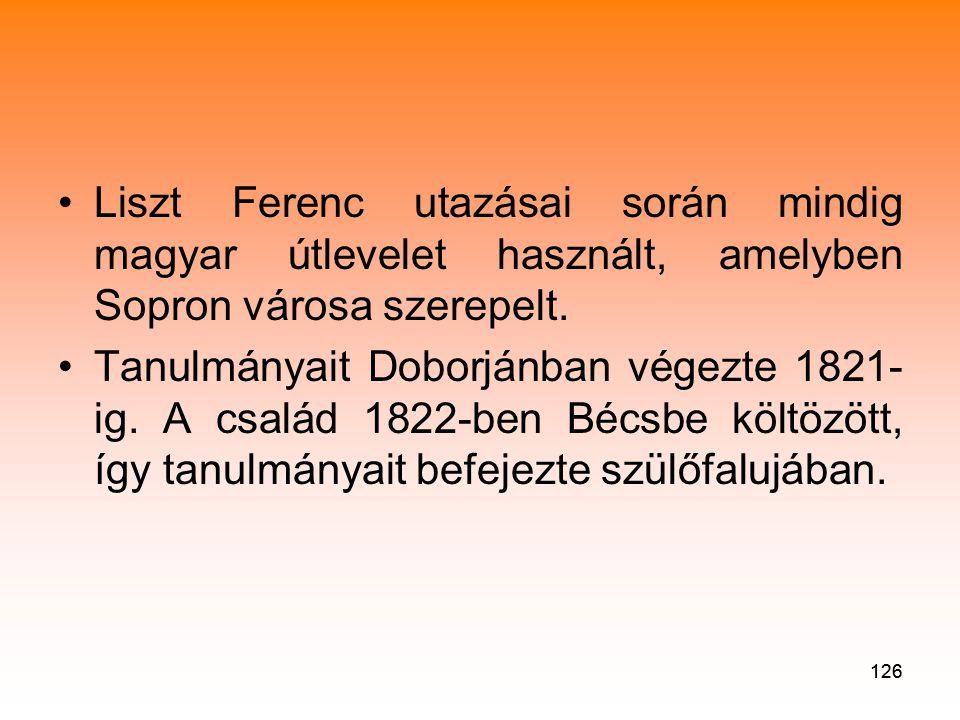 Liszt Ferenc utazásai során mindig magyar útlevelet használt, amelyben Sopron városa szerepelt.