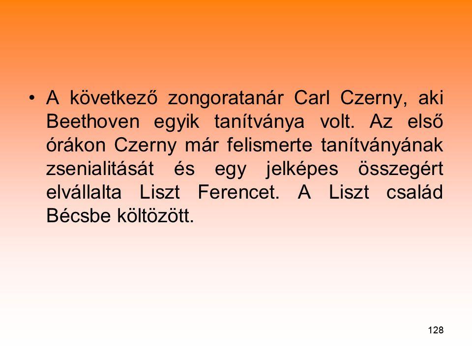 A következő zongoratanár Carl Czerny, aki Beethoven egyik tanítványa volt. Az első órákon Czerny már felismerte tanítványának zsenialitását és egy jelképes összegért elvállalta Liszt Ferencet. A Liszt család Bécsbe költözött.