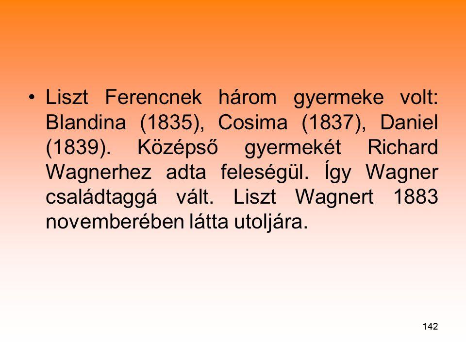 Liszt Ferencnek három gyermeke volt: Blandina (1835), Cosima (1837), Daniel (1839). Középső gyermekét Richard Wagnerhez adta feleségül. Így Wagner családtaggá vált. Liszt Wagnert 1883 novemberében látta utoljára.