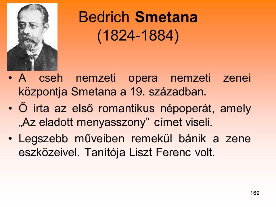 Bedrich Smetana (1824-1884) A cseh nemzeti opera nemzeti zenei központja Smetana a 19. században.