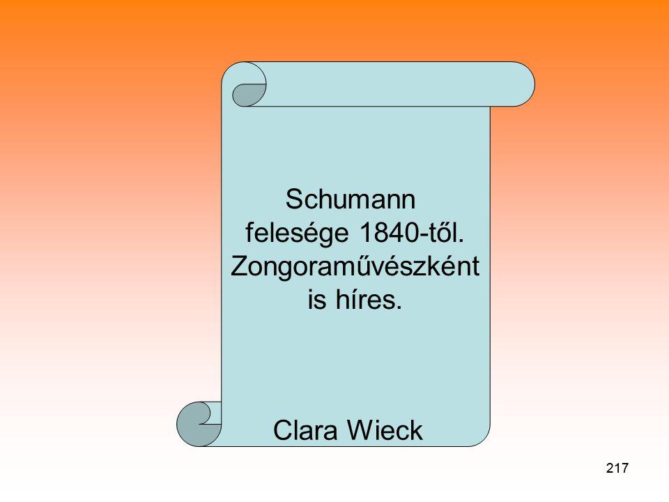 Schumann felesége 1840-től. Zongoraművészként is híres. Clara Wieck