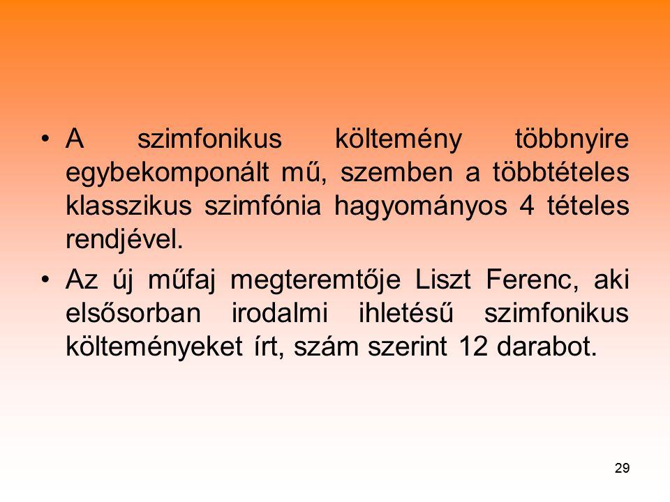 A szimfonikus költemény többnyire egybekomponált mű, szemben a többtételes klasszikus szimfónia hagyományos 4 tételes rendjével.