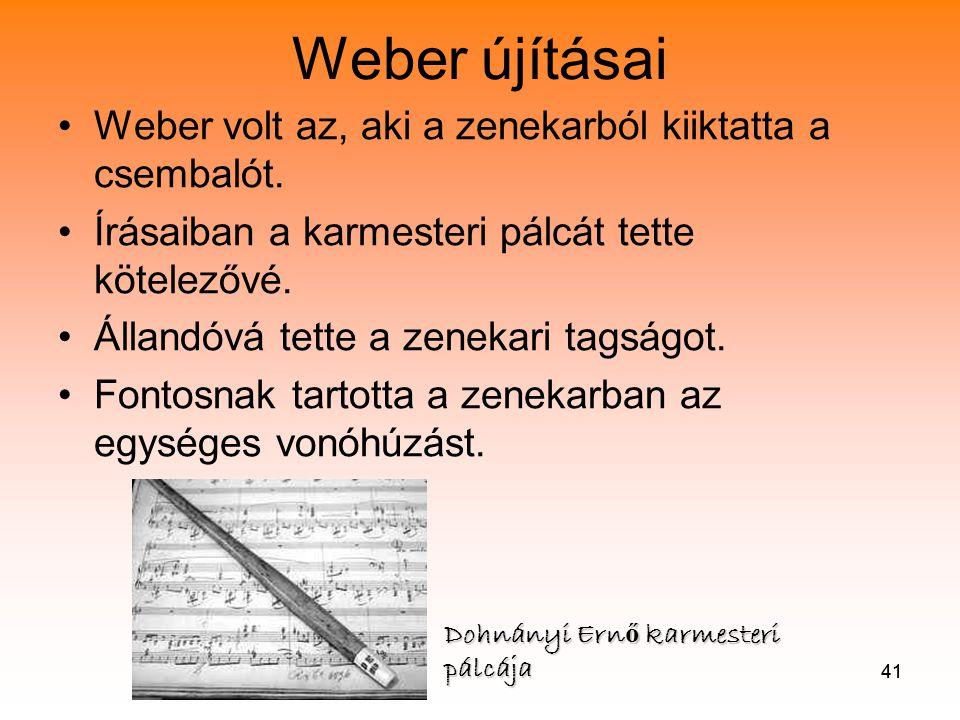 Weber újításai Weber volt az, aki a zenekarból kiiktatta a csembalót.
