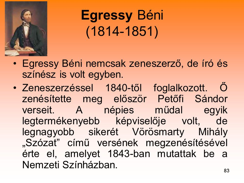 Egressy Béni (1814-1851) Egressy Béni nemcsak zeneszerző, de író és színész is volt egyben.