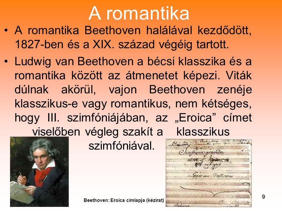 A romantika A romantika Beethoven halálával kezdődött, 1827-ben és a XIX. század végéig tartott.