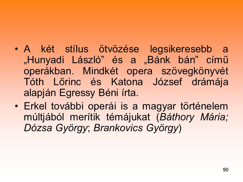 """A két stílus ötvözése legsikeresebb a """"Hunyadi László és a """"Bánk bán című operákban. Mindkét opera szövegkönyvét Tóth Lőrinc és Katona József drámája alapján Egressy Béni írta."""