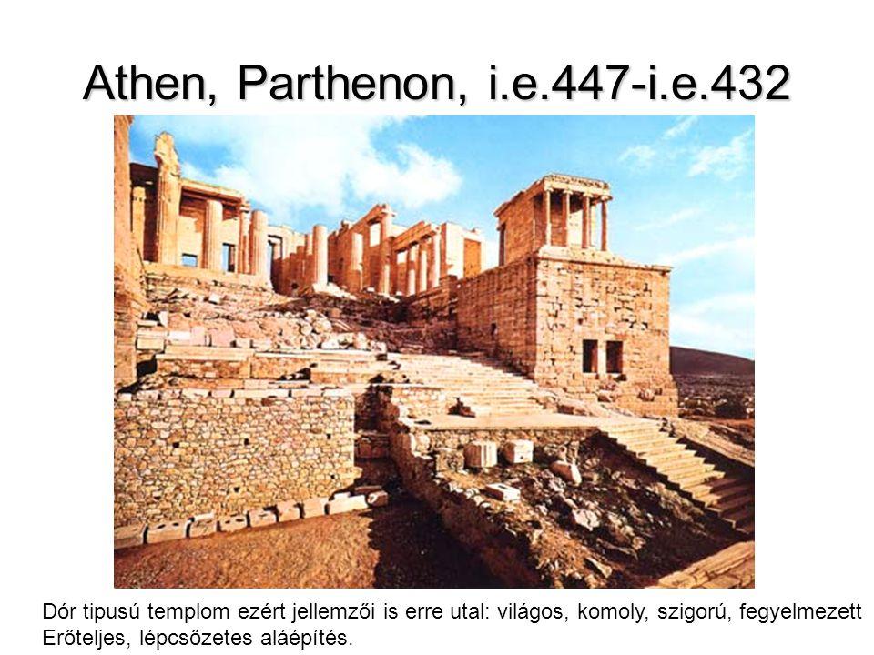 Athen, Parthenon, i.e.447-i.e.432 Dór tipusú templom ezért jellemzői is erre utal: világos, komoly, szigorú, fegyelmezett.
