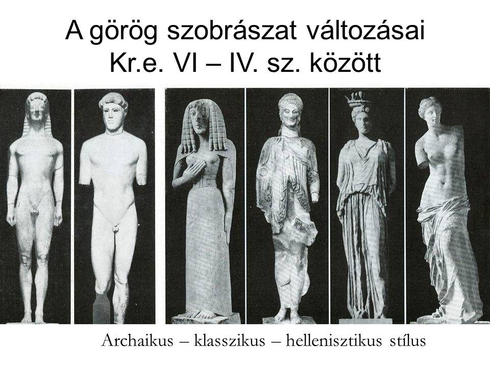 A görög szobrászat változásai Kr.e. VI – IV. sz. között