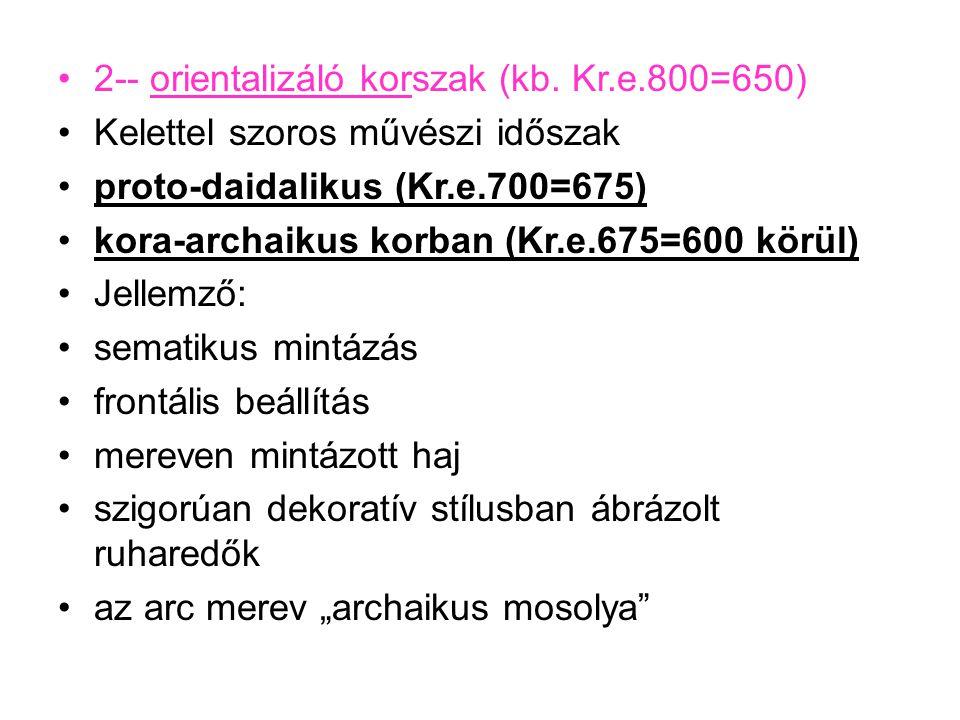 2-- orientalizáló korszak (kb. Kr.e.800=650)