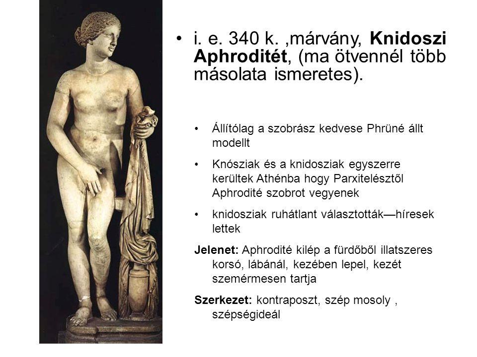 i. e. 340 k. ,márvány, Knidoszi Aphroditét, (ma ötvennél több másolata ismeretes).