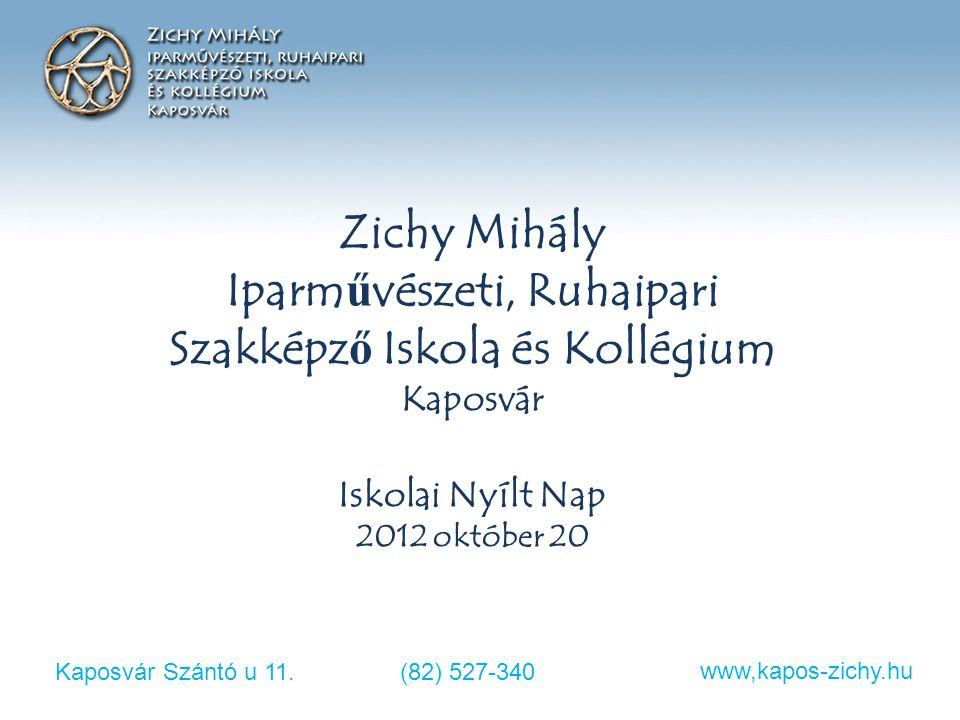 Zichy Mihály Iparművészeti, Ruhaipari Szakképző Iskola és Kollégium Kaposvár Iskolai Nyílt Nap 2012 október 20