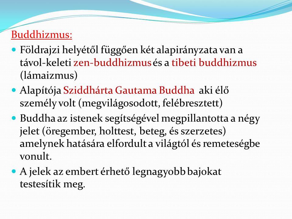 Buddhizmus: Földrajzi helyétől függően két alapirányzata van a távol-keleti zen-buddhizmus és a tibeti buddhizmus (lámaizmus)
