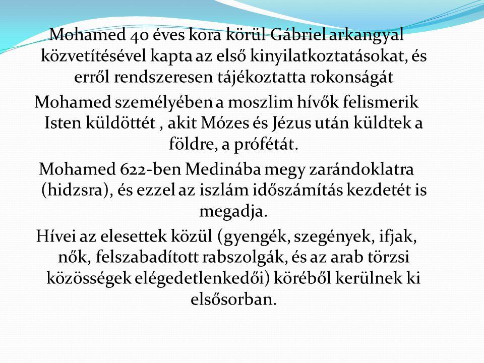 Mohamed 40 éves kora körül Gábriel arkangyal közvetítésével kapta az első kinyilatkoztatásokat, és erről rendszeresen tájékoztatta rokonságát Mohamed személyében a moszlim hívők felismerik Isten küldöttét , akit Mózes és Jézus után küldtek a földre, a prófétát.