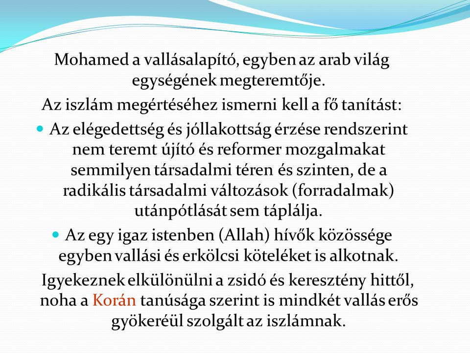 Mohamed a vallásalapító, egyben az arab világ egységének megteremtője.