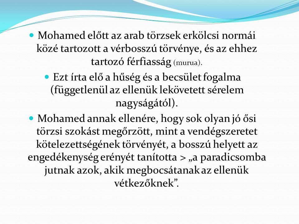 Mohamed előtt az arab törzsek erkölcsi normái közé tartozott a vérbosszú törvénye, és az ehhez tartozó férfiasság (murua).