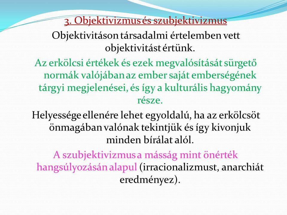3. Objektivizmus és szubjektivizmus Objektivitáson társadalmi értelemben vett objektivitást értünk.