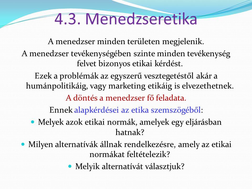 4.3. Menedzseretika A menedzser minden területen megjelenik.