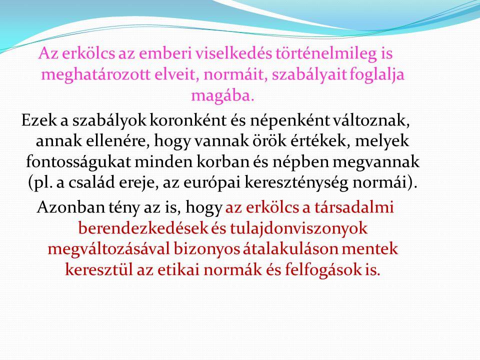 Az erkölcs az emberi viselkedés történelmileg is meghatározott elveit, normáit, szabályait foglalja magába.