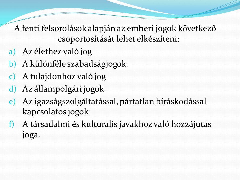 A fenti felsorolások alapján az emberi jogok következő csoportosítását lehet elkészíteni:
