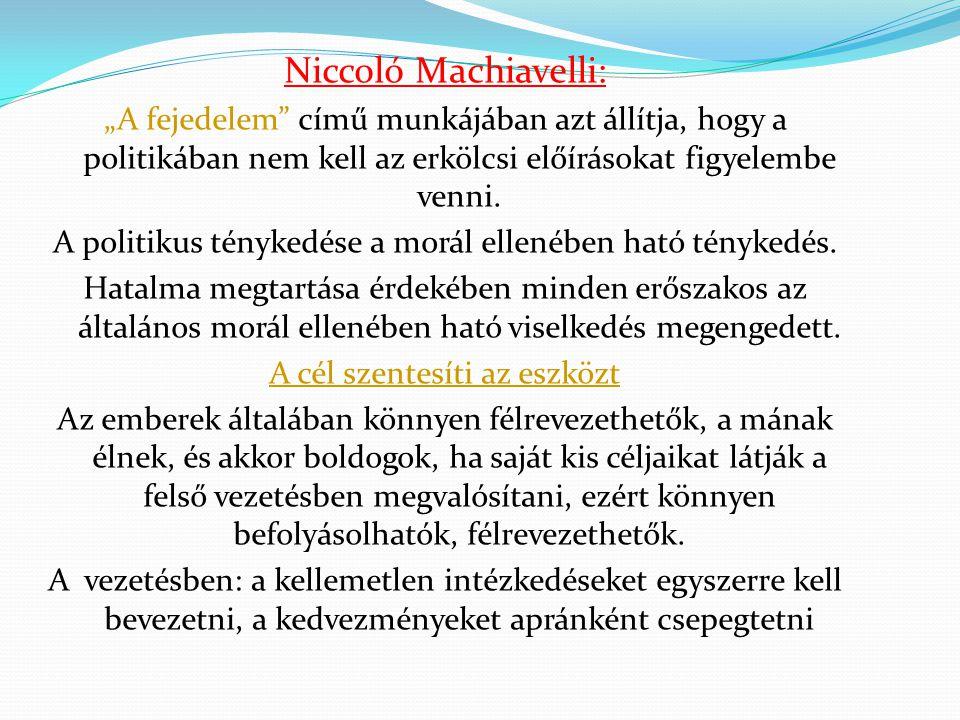 """Niccoló Machiavelli: """"A fejedelem című munkájában azt állítja, hogy a politikában nem kell az erkölcsi előírásokat figyelembe venni."""