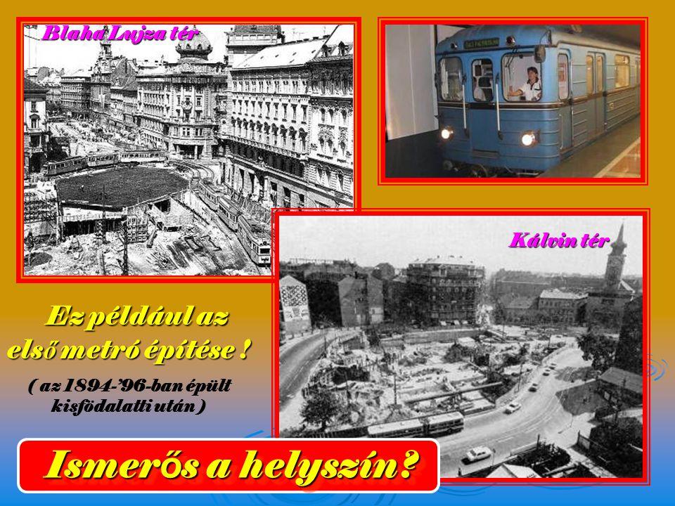 Ismerős a helyszín Ez például az első metró építése ! Blaha Lujza tér