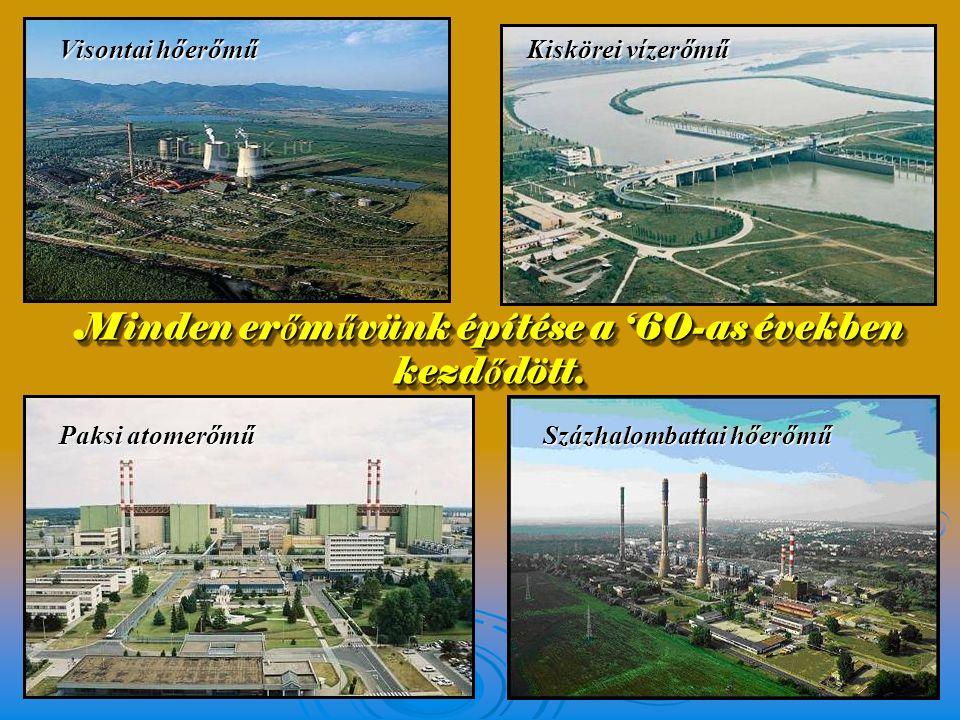 Minden erőművünk építése a '60-as években kezdődött.