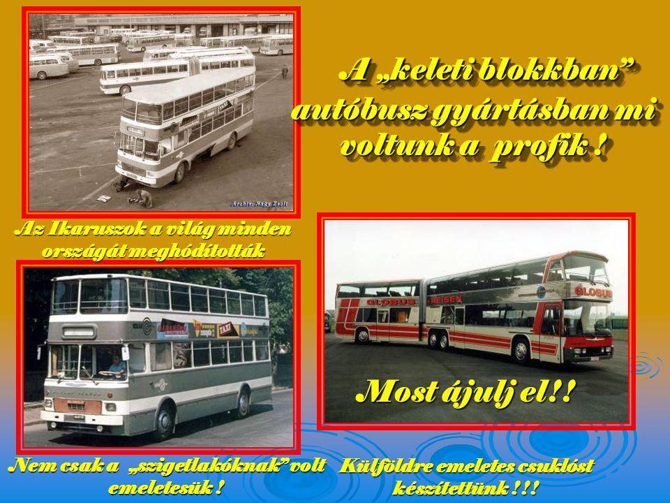 """A """"keleti blokkban autóbusz gyártásban mi voltunk a profik !"""
