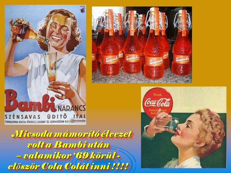 Micsoda mámorító élvezet volt a Bambi után – valamikor '69 körül - először Cola Colát inni !!!!