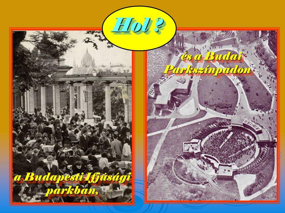 és a Budai Parkszínpadon a Budapesti Ifjúsági parkban,