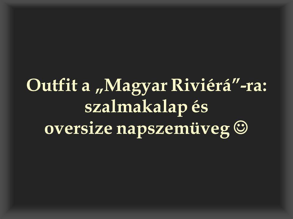 """Outfit a """"Magyar Riviérá -ra: szalmakalap és oversize napszemüveg """