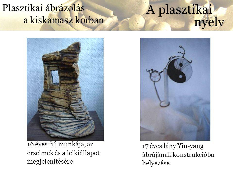 A plasztikai nyelv Plasztikai ábrázolás a kiskamasz korban