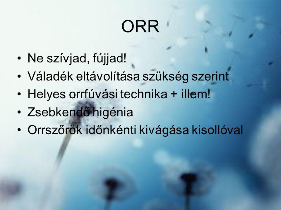 ORR Ne szívjad, fújjad! Váladék eltávolítása szükség szerint