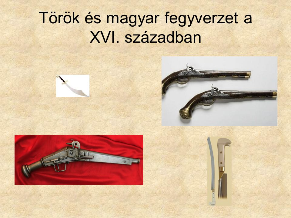 Török és magyar fegyverzet a XVI. században