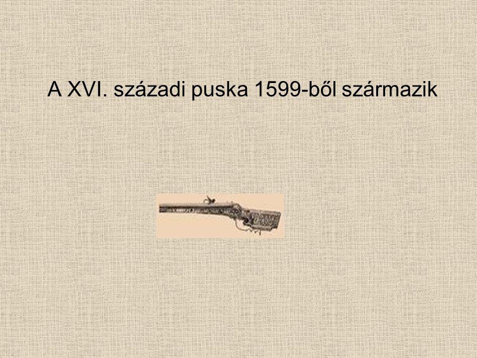 A XVI. századi puska 1599-ből származik