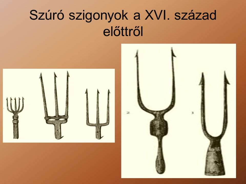 Szúró szigonyok a XVI. század előttről
