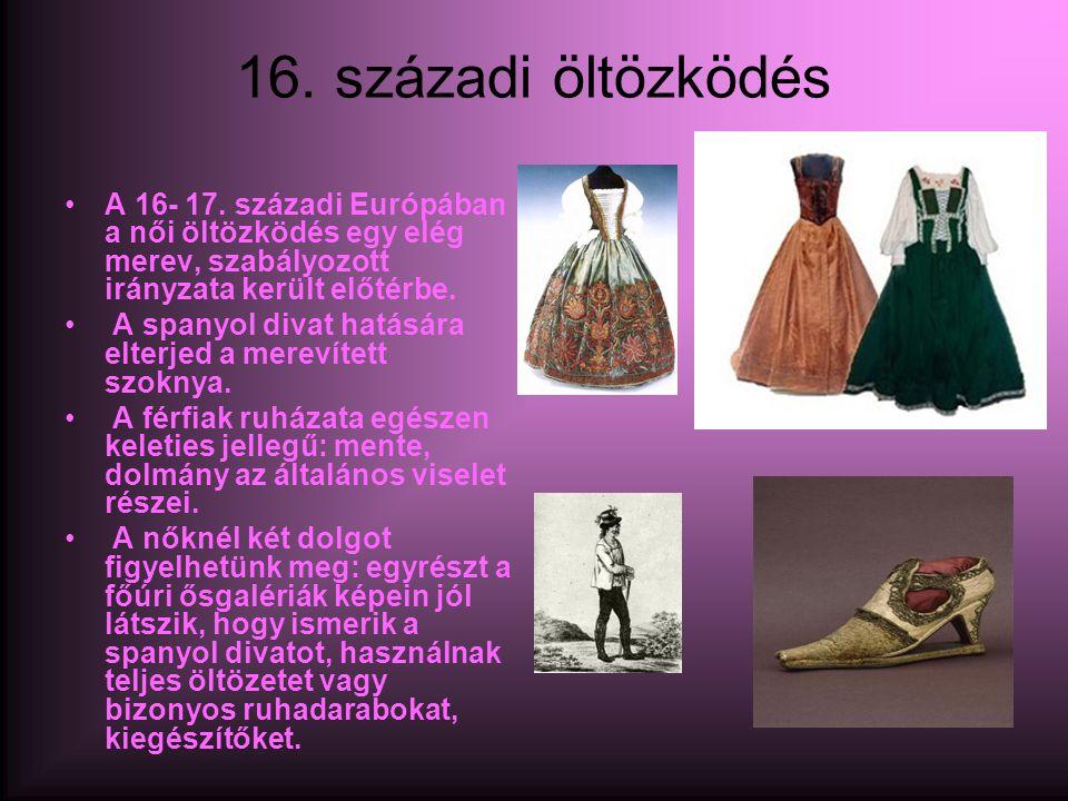 16. századi öltözködés A 16- 17. századi Európában a női öltözködés egy elég merev, szabályozott irányzata került előtérbe.