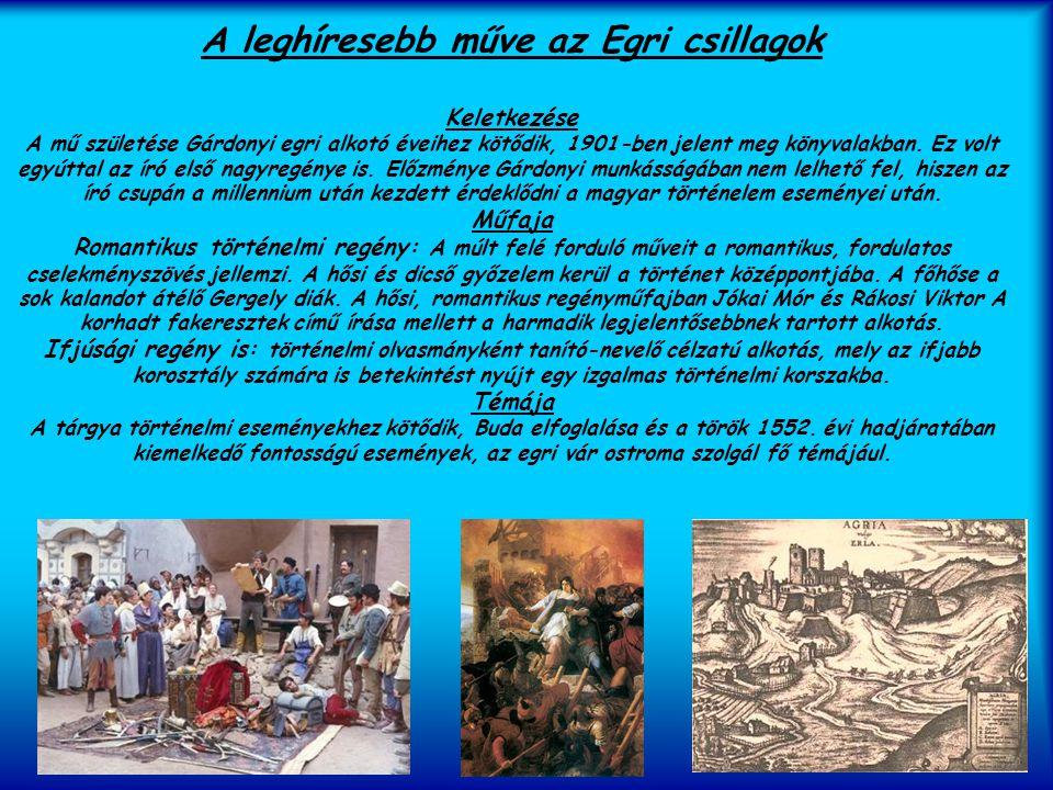 A leghíresebb műve az Egri csillagok Keletkezése A mű születése Gárdonyi egri alkotó éveihez kötődik, 1901-ben jelent meg könyvalakban.