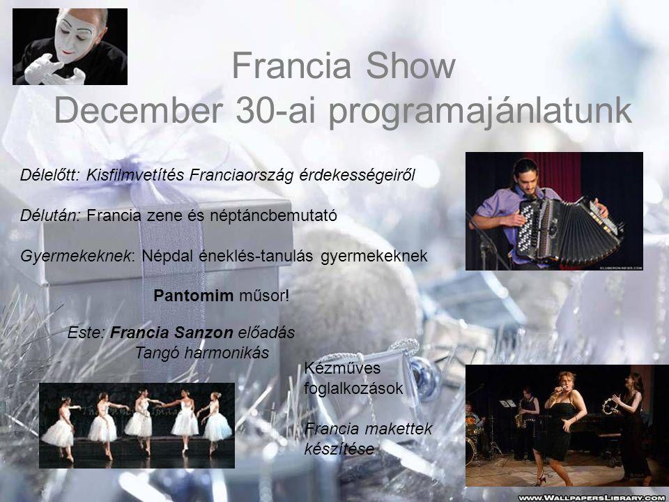 Francia Show December 30-ai programajánlatunk