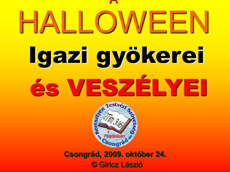 Igazi gyökerei és VESZÉLYEI A HALLOWEEN Csongrád, 2009. október 24.