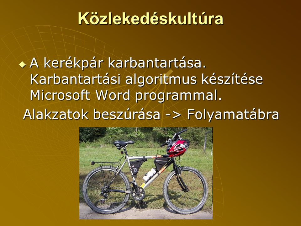 Közlekedéskultúra A kerékpár karbantartása. Karbantartási algoritmus készítése Microsoft Word programmal.