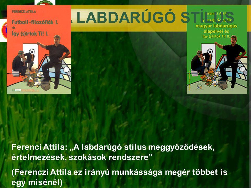 """A LABDARÚGÓ STÍLUS Ferenci Attila: """"A labdarúgó stílus meggyőződések, értelmezések, szokások rendszere"""