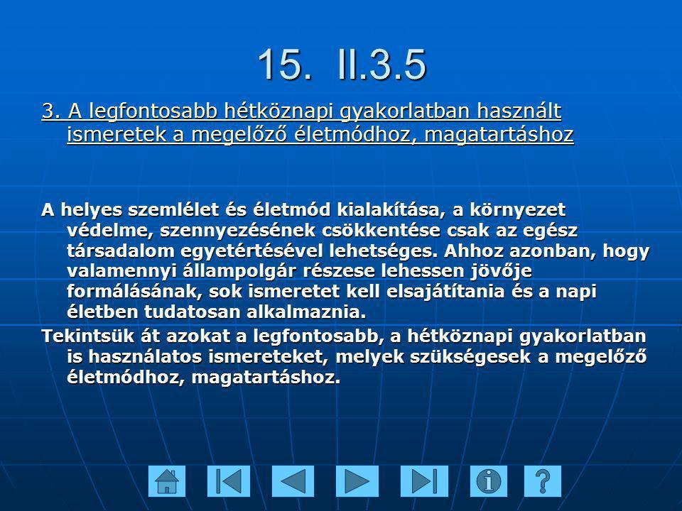 15. II.3.5 3. A legfontosabb hétköznapi gyakorlatban használt ismeretek a megelőző életmódhoz, magatartáshoz.