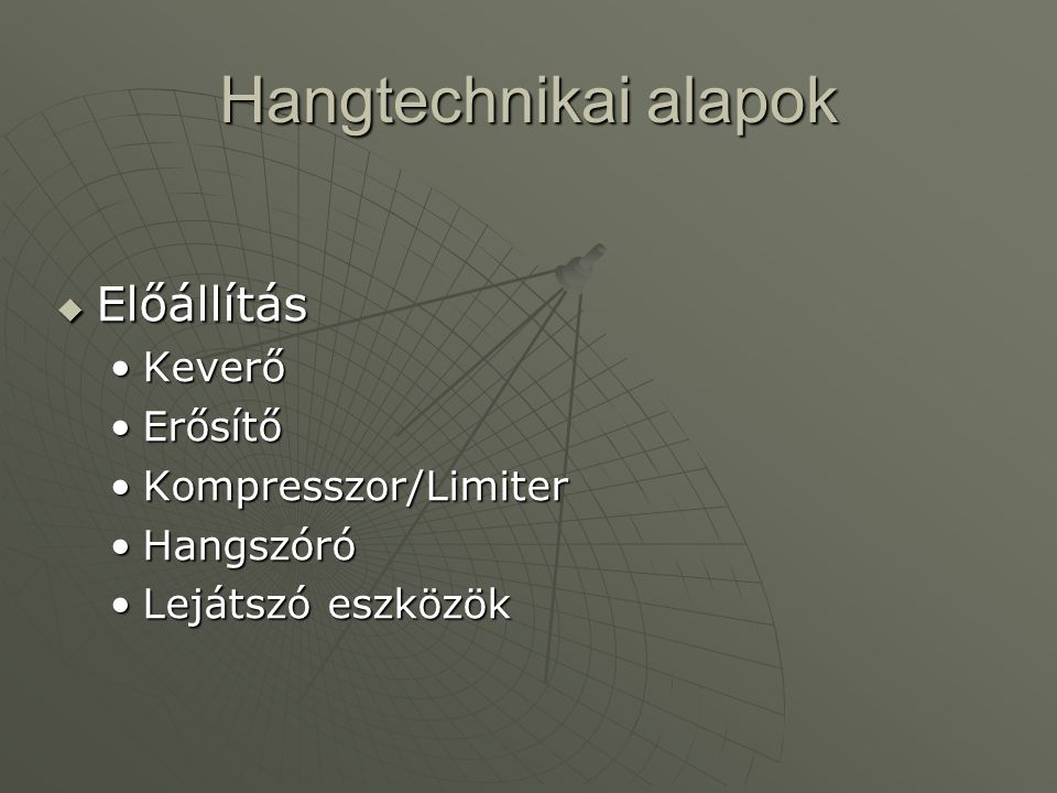 Hangtechnikai alapok Előállítás Keverő Erősítő Kompresszor/Limiter