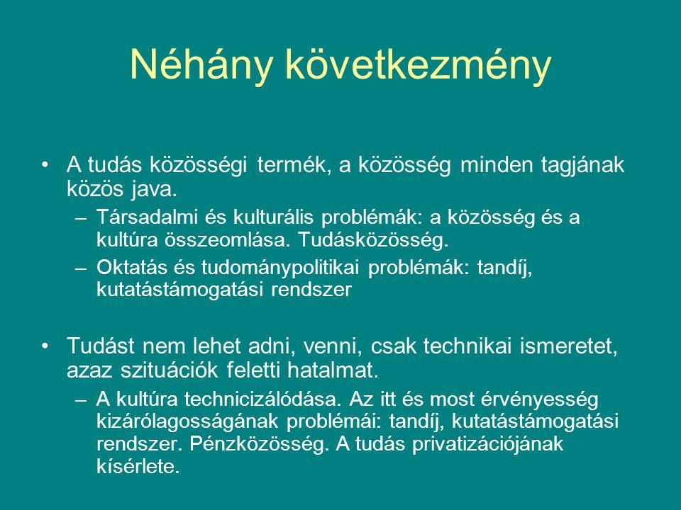 Néhány következmény A tudás közösségi termék, a közösség minden tagjának közös java.