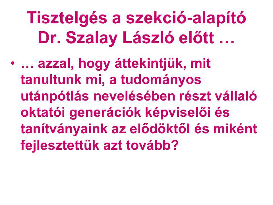 Tisztelgés a szekció-alapító Dr. Szalay László előtt …