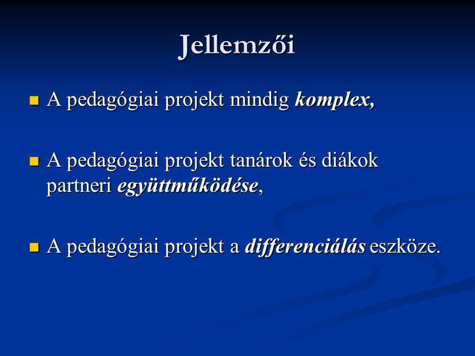 Jellemzői A pedagógiai projekt mindig komplex,