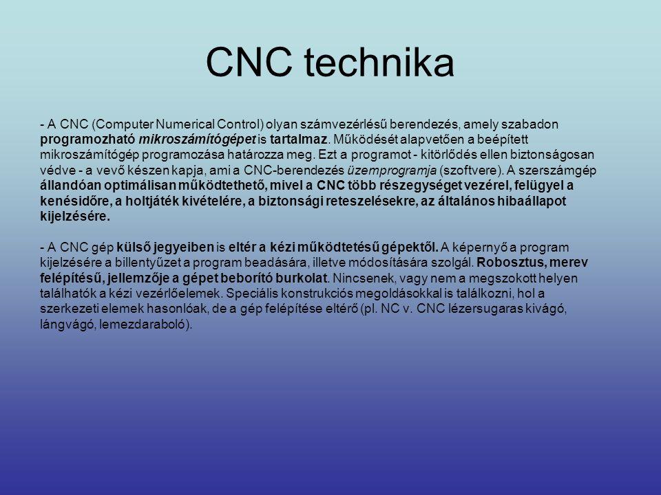 CNC technika - A CNC (Computer Numerical Control) olyan számvezérlésű berendezés, amely szabadon.