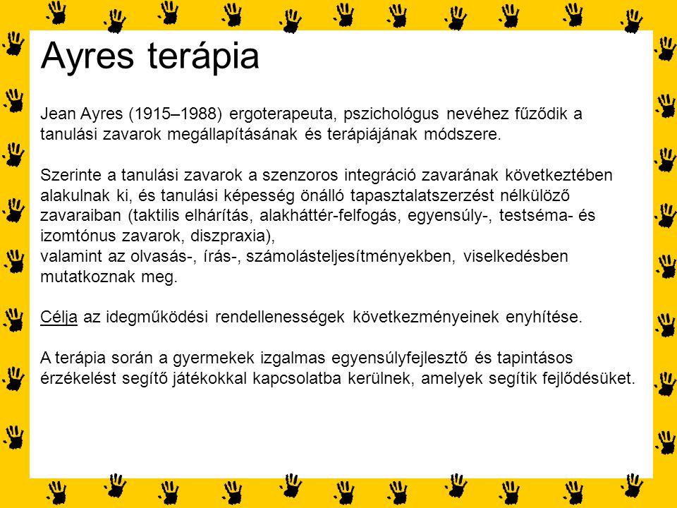 Ayres terápia Jean Ayres (1915–1988) ergoterapeuta, pszichológus nevéhez fűződik a tanulási zavarok megállapításának és terápiájának módszere.